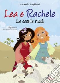 Lea e Rachele. Le sorelle rivali. Ediz. illustrata libro di Anghinoni Antonella