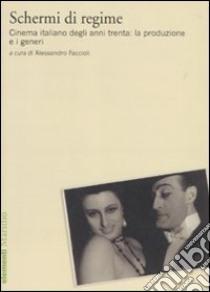 Schermi di regime. Cinema italiano degli anni trenta: la produzione e i generi libro di Faccioli A. (cur.)