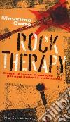Rock therapy. Rimedi in forma di canzone per ogni malanno o situazione libro