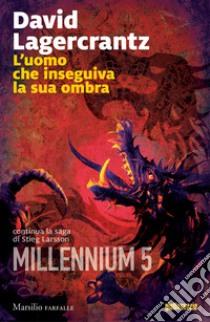 L'uomo che inseguiva la sua ombra. Millennium. Vol. 5 libro di Lagercrantz David