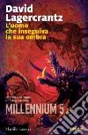 L'uomo che inseguiva la sua ombra. Millennium. Vol. 5 libro
