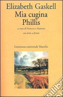 Mia cugina Phillis libro di Gaskell Elizabeth; Marroni F. (cur.)