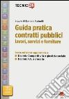 Guida pratica contratti pubblici. Lavori, servizi e forniture libro