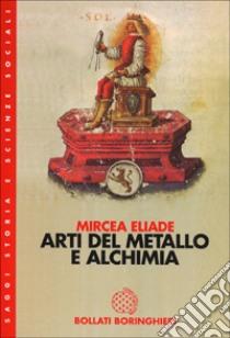 Arti del metallo e alchimia libro di Eliade Mircea