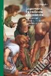 La geometria fra tradizione e innovazione. Temi e modi geometrici nell'età della rivoluzione scientifica (1550-1650) libro