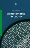 La matematica in cucina libro
