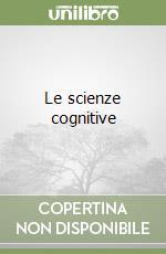 Le scienze cognitive libro di Ganascia Jean-Gabriel