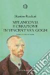 Melanconia e creazione in Vincent van Gogh libro