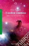 Il codice cosmico. La fisica moderna decifra la natura libro