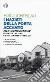 I nazisti della porta accanto. Come l'America divenne un porto sicuro per gli uomini di Hitler libro