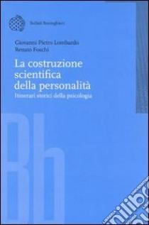La costruzione scientifica della personalità. Itinerari storici della psicologia libro di Lombardo Giovanni P. - Foschi Renato
