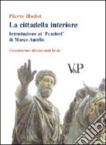 La cittadella interiore. Introduzione ai «Pensieri» di Marco Aurelio libro di Hadot Pierre