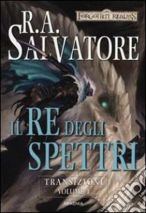 Il re degli spettri. Transizioni. Forgotten Realms (3) libro di Salvatore R. A.