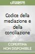 Codice della mediazione e della conciliazione libro