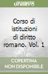Corso di istituzioni di diritto romano. Vol. 1 libro