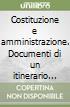 Costituzione e amministrazione. Documenti di un itinerario riformatore (1996-2002) libro
