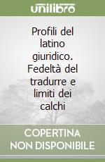 Profili del latino giuridico. Fedeltà del tradurre e limiti dei calchi libro di Zandrino Lucia