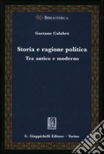 Storia e ragione politica. Tra antico e moderno libro di Calabrò Gaetano