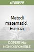 Metodi matematici. Esercizi libro