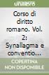 Corso di diritto romano. Vol. 2: Synallagma e conventio del contratto. Ricerca degli archetipi della categoria contrattuale... libro