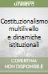 Costituzionalismo multilivello e dinamiche istituzionali libro