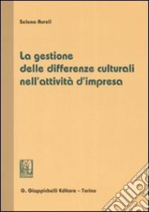 La gestione delle differenze culturali nell'attività d'impresa libro di Aureli Selena