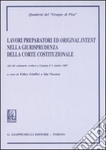 Lavori prepratori ed «original intent» nella giurisprudenza della Corte costituzionale. Atti del Seminario (Catania, 5 ottobre 2008) libro di Giuffrè F. (cur.); Nicotra I. (cur.)