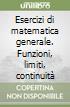 Esercizi di matematica generale. Funzioni, limiti, continuità libro
