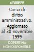 Corso di diritto amministrativo. Aggiornato al 30 novembre 1999 libro