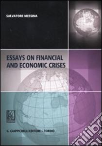 Essays on financial and economic crises libro di Messina Salvatore