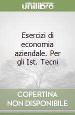 Esercizi di economia aziendale. Per gli Ist. Tecnici commerciali e Ist. Tecnici per il turismo libro di Armanni Dirce