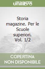 Storia magazine. Per le Scuole superiori. Vol. 1/2 libro di Palazzo Mario, Bergese Margherita, Rossi Anna