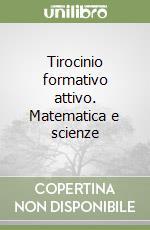 Tirocinio formativo attivo. Matematica e scienze libro
