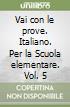 Vai con le prove. Italiano. Per la Scuola elementare libro