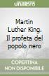 Martin Luther King. Il profeta del popolo nero libro
