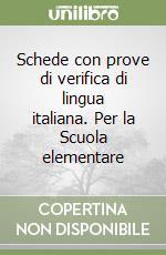 Schede con prove di verifica di lingua italiana. Per la Scuola elementare (2) libro di Troisi Isa