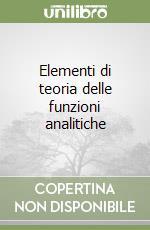 Elementi di teoria delle funzioni analitiche libro di Markusevic Aleksej I.; Bernardini C. (cur.)