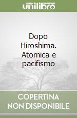 Dopo Hiroshima. Atomica e pacifismo libro di Greco Pietro