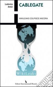 Cablegate. Wikileaks colpisce ancora libro di Amici Ludovica