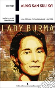 Aung San Suu Kyi. Una storia di coraggio e libertà libro di Papi Ugo