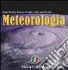 Meteorologia. Ediz. illustrata libro