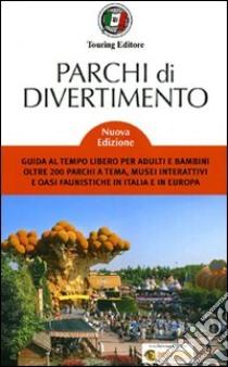Parchi di divertimento. Guida al tempo libero per adulti e bambini, oltre 200 parchi a tema, musei interattivi e oasi faunistiche in Italia e in Europa libro