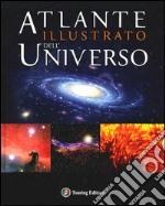 Atlante illustrato dell'universo. Ediz. illustrata libro