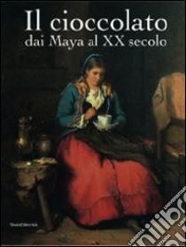 Il cioccolato. Dai Maya al XX secolo. Catalogo della mostra (Alba, 19 ottobre 2008-18 gennaio 2009) libro di D'Agliano Andreina; Lanza F. (cur.)