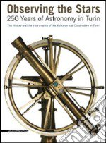 Observing the stars. 250 years of astronomy in Turin. The history and the instruments of the astronomical observatory in Turin. Ediz. illustrata