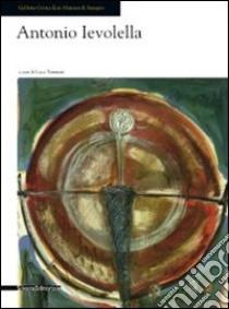 Antonio Ievolella. Opere recenti. Catalogo della mostra (Seregno, 17 settembre-9 ottobre 2011). Ediz. illustrata libro di Tommasi L. (cur.)