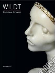 Wildt. L'anima e le forme. Catalogo della mostra (Forlì, 28 gennaio-17 giugno 2012). Ediz. illustrata libro di Mola P. (cur.); Mazzocca F. (cur.)