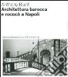 Architettura barocca e rococò a Napoli. Ediz. illustrata libro