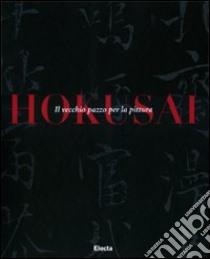 Hokusai. Il vecchio pazzo per la pittura. Ediz. illustrata libro di Calza G. Carlo