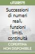 Successioni di numeri reali, funzioni limiti, continuità libro